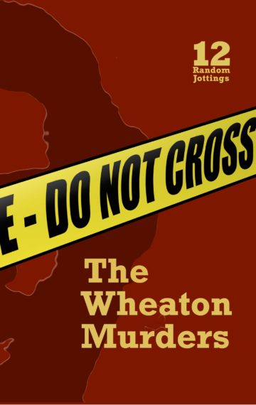 Random Jottings 12 – The Wheaton Murders