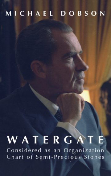 Watergate Considered as an Organization Chart of Semi-Precious Stones (and Other Essays)